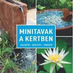 MINITAVAK A KERTBEN - KIALAKÍTÁS - BEÜLTETÉS - GONDOZÁS